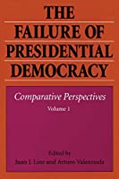 The Failure of Presidential Democracy: Comparative Perspectives