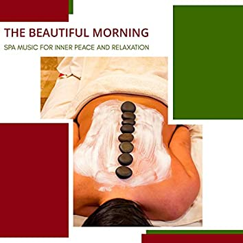 The Beautiful Morning - Spa Music For Inner Peace And Relaxation