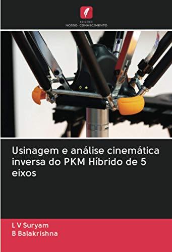 Usinagem e análise cinemática inversa do PKM Híbrido de 5 eixos