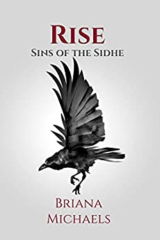 Rise (Sins of the Sidhe Book 7) by [Briana Michaels]