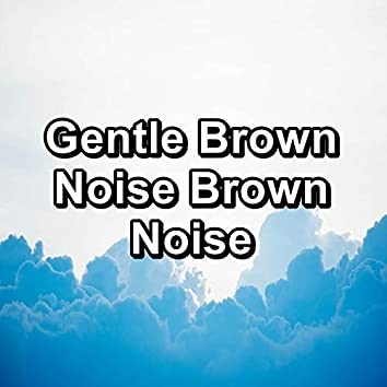 Gentle Brown Noise Brown Noise