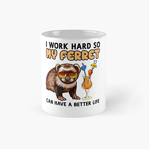Funny Ferret Tshirt Lover I Work Hard So My Can Have A Better Life Classic Mug Best Gift Coffee Mugs 11 Oz