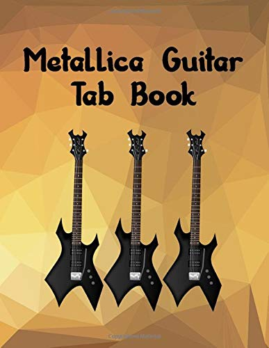 Metallica Guitar Tab Book: The Guitar Tablature Book - Blank Music Journal for Guitar Music Notes - More than 100 Pages