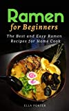 Ramen for Beginners: The Best and Easy Ramen Recipes for Home Cook