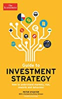 The Economist Guide To Investment Strategy 4th Edition: How to understand markets, risk, rewards and behaviour