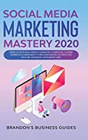 Social Media Marketing 2020: How You Can Rapidly Grow Your Youtube And Instagram, Build Your Brand, Find Your Loyal Tribe Of Customers And Stand Out On Social Media In Your Niche