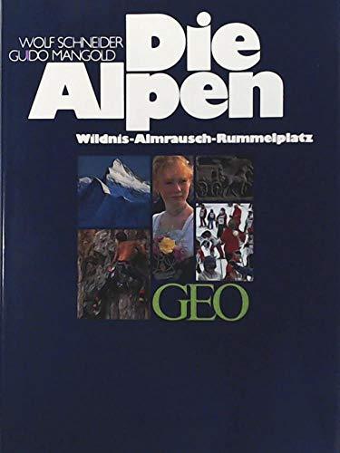 Die Alpen: Wildnis - Almrausch - Rummelplatz (Bücher von GEO)