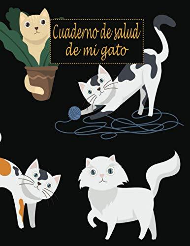 Cuaderno de salud de mi gato (a llenar): Diario para dueños de gatos/Registro de salud de gatos/Libro de salud Rastreador médico veterinario gatos ... de registro de vacunación de gatos ✅
