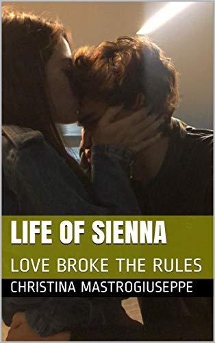LIFE OF SIENNA: LOVE BROKE THE RULES (Italian Edition)