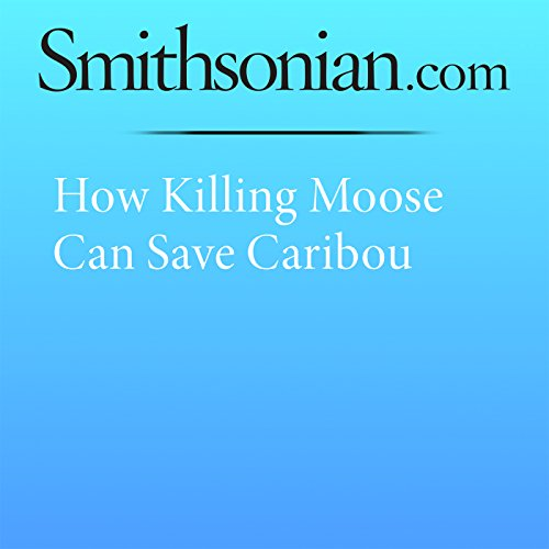 How Killing Moose Can Save Caribou cover art
