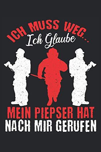 Feuerwehr Notizbuch Mein Piepser hat mich gerufen: Notizbuch für Feuwehrmänner und Retter / Tagebuch / Journal für Notizen und Planungen / Planer und Erinnerungen