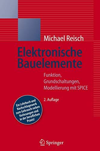 Elektronische Bauelemente: Funktion, Grundschaltungen, Modellierung mit SPICE