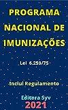 Programa Nacional de Imunizações – Lei 6.259/75: Atualizada - 2021 (Portuguese Edition)