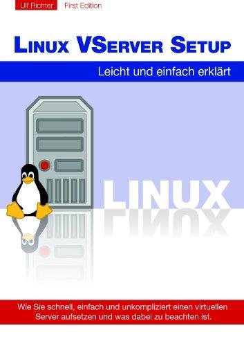 Linux VServer Setup  Leicht und einfach erklärt: Geschrieben für Alle, die schnell und problemlos einen Webserver aufsetzen wollen ohne stundenlang im Internet nach Anleitungen zu suchen.