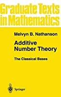 Additive Number Theory The Classical Bases (Graduate Texts in Mathematics (164))