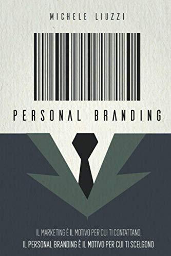 Personal Branding: Il marketing è il motivo per cui ti contattano, il personal branding è il motivo per cui ti scelgono