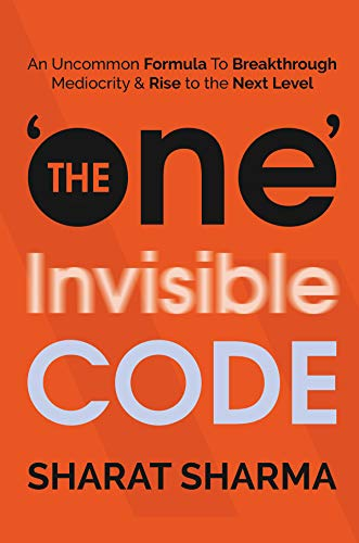 The ONE Invisible Code: An Uncommon Formula To Breakthrough Mediocrity And Rise To The Next Level (English Edition)