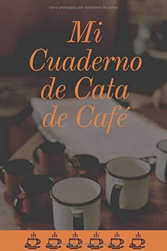 Mi Cuaderno de Cata de Café: Organiza, Registra y Analiza tu Degustación de Café - Formato 16 x 23 cm con 102 Páginas y 50 Fichas de Cata - Ideal para los Amantes del Café