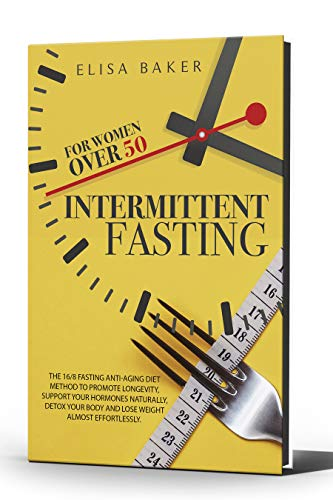 41MajqkjJlL - INTERMITTENT FASTING FOR WOMEN OVER 50: The 16/8 Fasting Anti-Aging Diet Method to Promote Longevity, support your Hormones Naturally, Detox your Body and Lose Weight almost Effortlessly