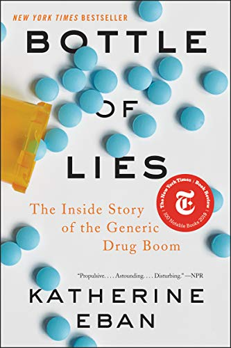 Compare Textbook Prices for Bottle of Lies: The Inside Story of the Generic Drug Boom Reprint Edition ISBN 9780062338792 by Eban, Katherine