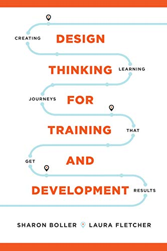 Compare Textbook Prices for Design Thinking for Training and Development 1 Edition ISBN 9781950496181 by Sharon Boller,Laura Fletcher