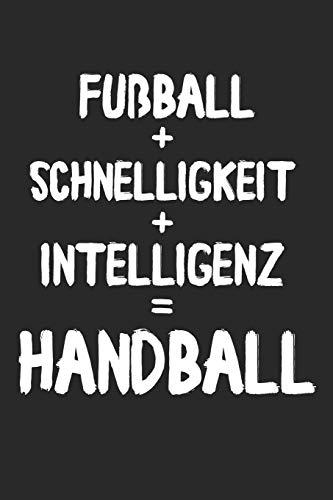Fußball + Schnelligkeit + Intelligenz = Handball: Tolles Handball Notizbuch mit linierten Seiten für Handballer & Handballerinnen | 6x9 /15.24 x 22.86 ... Seiten | Geschenk für Handball Enthusiasten