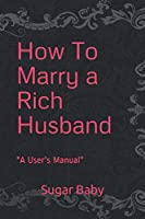 """How To Marry a Rich Husband: """"A User's Manual"""""""