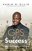 GPS My Success: The Address You Input In Life Determines Your Destination