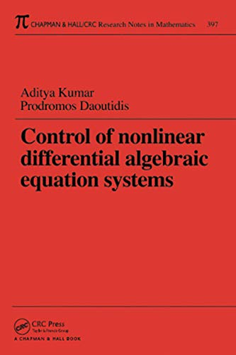 Control of Nonlinear Differential Algebraic Equation Systems with Applications to Chemical Processes (Chapman & Hall/CRC Research Notes in Mathematics Series Book 397) (English Edition)