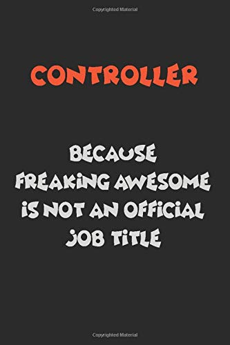 Controller Because Freaking Awesome Is Not An Official Job Title: Career journal, notebook and writing journal for encouraging men, women and kids. A framework for building your career.