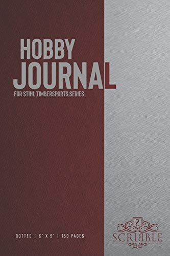 Hobby Journal for Stihl Timbersports Series: 150-page dotted grid Journal with individually numbered pages for Hobbyists and Outdoor Activities . Matte and color cover. Classical/Modern design.