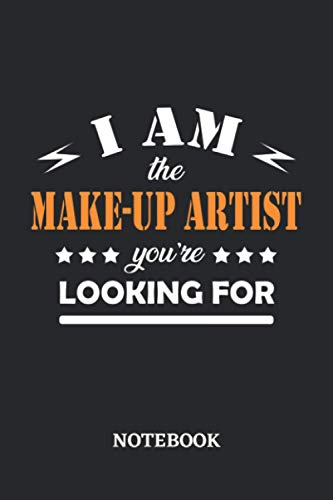 I am the Make-Up Artist you're looking for Notebook: 6x9 inches - 110 blank numbered pages • Greatest Passionate working Job Journal • Gift, Present Idea