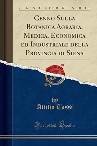 Cenno Sulla Botanica Agraria, Medica, Economica ed Industriale della Provincia di Siena (Classic Reprint)