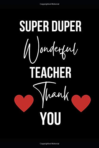 Super Duper Wonderful Teacher. Thank You.: Novelty Funny Coworker Gift Small Lined Notebook (6' x 9' Lined Notebook)