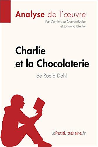 Charlie et la Chocolaterie de Roald Dahl (Analyse de l'oeuvre): Comprendre la littérature avec lePetitLittéraire.fr (Fiche de lecture) (French Edition)