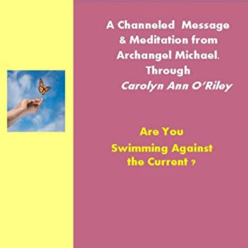 Are You Swimming Against the Currents and Archangel Michael Channeled Message and Meditation