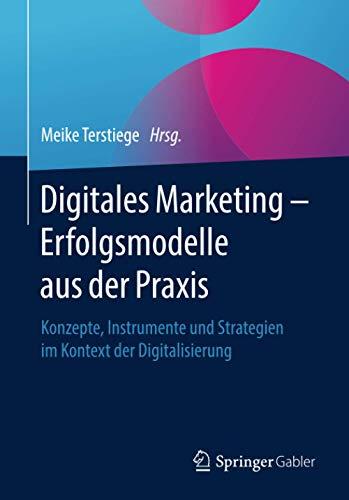 Digitales Marketing – Erfolgsmodelle aus der Praxis: Konzepte, Instrumente und Strategien im Kontext der Digitalisierung