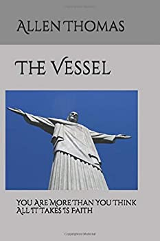 Paperback The Vessel: You Are More Than You Think - All It Takes Is Faith Book