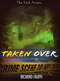 Taken Over: The End Arises (The End of All Book 1) by [Richard Fauph, Amanda Wilke]