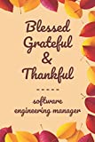 """Blessed Grateful & Thankful software engineering manager: Gratitude Journal for software engineering manager /120 pages (6""""x9"""") of Blank Lined Paper ... To Practice Gratitude And Daily Reflectio"""