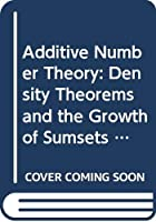 Additive Number Theory: Density Theorems and the Growth of Sumsets (Graduate Texts in Mathematics)
