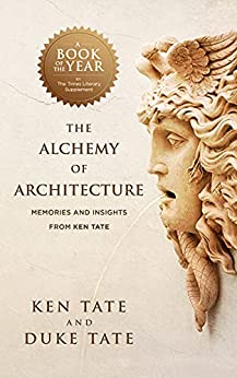 The Alchemy of Architecture: Memories and Insights from Ken Tate by [Ken Tate, Duke Tate]