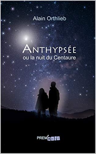 Anthypsée ou la nuit du Centaure (French Edition)