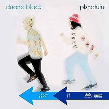 Get It (feat. PLSNOFUFU & Duane Black)