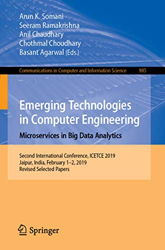 Emerging Technologies in Computer Engineering: Microservices in Big Data Analytics: Second International Conference, ICETCE 2019, Jaipur, India, February ... Science Book 985) (English Edition)