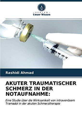 AKUTER TRAUMATISCHER SCHMERZ IN DER NOTAUFNAHME:: Eine Studie über die Wirksamkeit von intravenösem Tramadol in der akuten Schmerztherapie