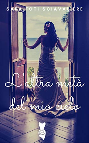 L'altra metà del mio cielo: (Collana Little Black Dress) di [Sara Foti Sciavaliere]