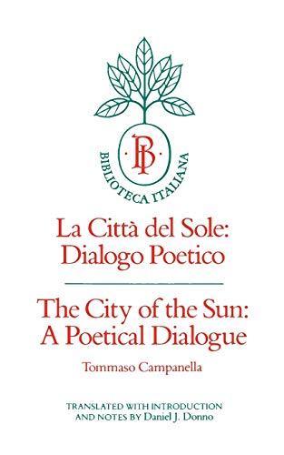 The City of the Sun: A Poetical Dialogue (La Città del Sole: Dialogo Poetico) (Biblioteca Italiana, Band 2)