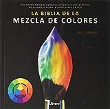 BIBLIA DE LA MEZCLA DE COLORES: Todo sobre la mezcla de pigm