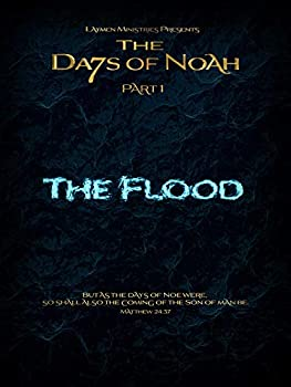The Days of Noah  The Flood - Part 1 of 4